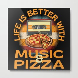 Life Is Better With Music And Pizza Metal Print