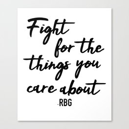 Fight for the things you care about Canvas Print