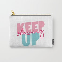 Keep Showing Up pink and blue motivational typography poster bedroom wall home decor Carry-All Pouch