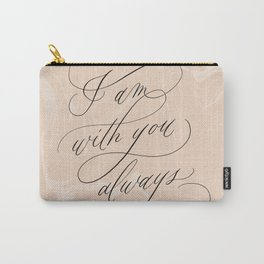 I am with you always | Christian Quote Carry-All Pouch