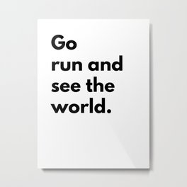 Go run and see the world Metal Print