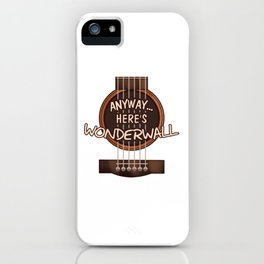 Here's Wonderwall iPhone Case