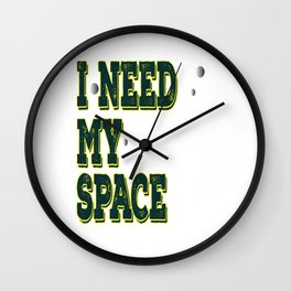 """Funny and hilarious graphic tee with bold and colorful text saying """"I Need my Space"""". Claim It! Wall Clock"""