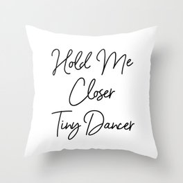 Hold Me Closer Tiny Dancer Throw Pillow