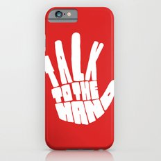 Talk To The Hand Slim Case iPhone 6s