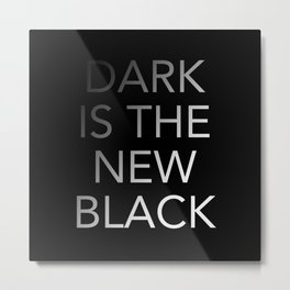 Dark is the New Black Metal Print