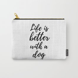 Life is better with a dog Carry-All Pouch