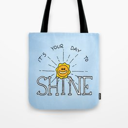 It's your day to shine Tote Bag