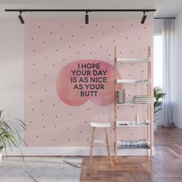 I Hope Your Day Is As Nice As Your Butt Wall Mural