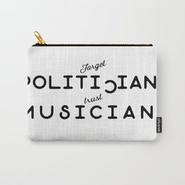 Forget Politicians Trust Musicians Carry-All Pouch