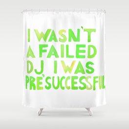 Good Place I Wasn´t A Failed DJ Green Palette Shower Curtain