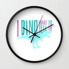 I DINO WHAT TO TELL YOU Wall Clock