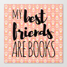 My Best Friends Are Books Canvas Print