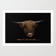 What A Load Of Bull .... Art Print