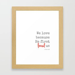 We love because He first loved us Framed Art Print