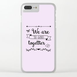 We are so good together Clear iPhone Case
