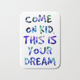 Come On Kid, This Is Your Dream Bath Mat