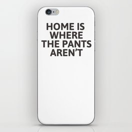 Home is where the pants aren't iPhone Skin