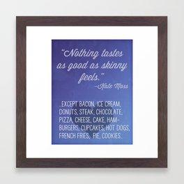 Nothing Tastes As Good As Skinny Feels. Except... Framed Art Print