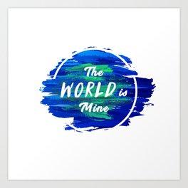 The World is Mine Art Print