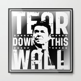 Ronald Regan : Tear Down This Wall Metal Print