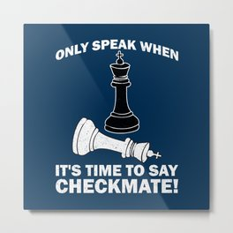 Only Speak When It's Time To Say Checkmate - Cool Chess Club Gift Metal Print