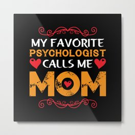 My favorite psychologist calls me mom Metal Print
