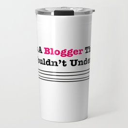 It's a blogger thing you wouldn't understand Travel Mug