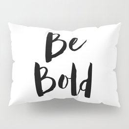 Be Bold Motivational Quote Pillow Sham