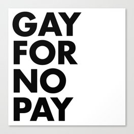 GAY FOR NO PAY Canvas Print