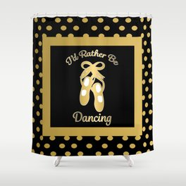 I'd Rather Be Dancing Design Shower Curtain