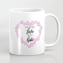 Choose Love Not Hate - Sakura - Modern Calligraphy Hand Lettering Coffee Mug