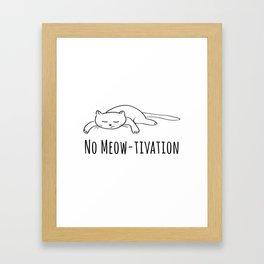 No Meow-tivation Framed Art Print