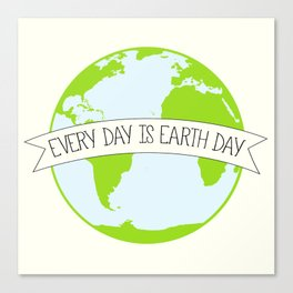 Every Day is Earth Day Canvas Print
