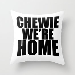 CHEWIE WE'RE HOME Throw Pillow