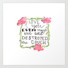 I love you, even though Art Print
