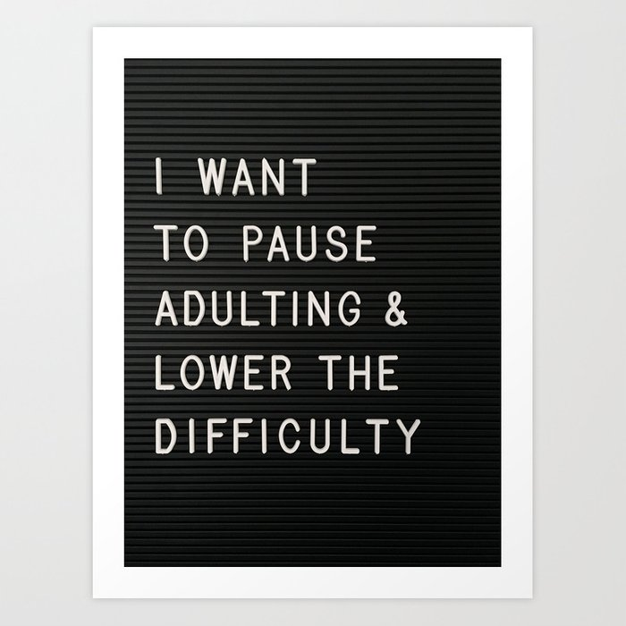 I Want To Pause Adulting Art Print