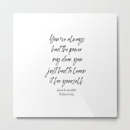 You've always had the power my dear, you just had to learn it for yourself. Glinda Metal Print