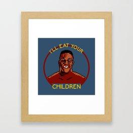 I'll Eat Your Children Framed Art Print
