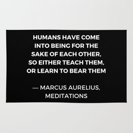 Stoic Wisdom Quotes - Humans have come into being for the sake of each Rug