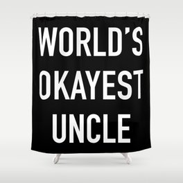 World's Okayest Uncle White Typography Shower Curtain