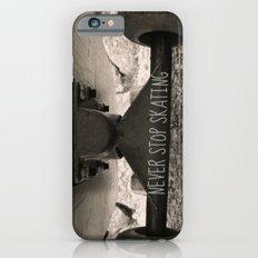 Never stop skating Slim Case iPhone 6s
