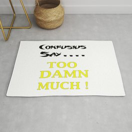 Confusius say...... Too damn much Rug