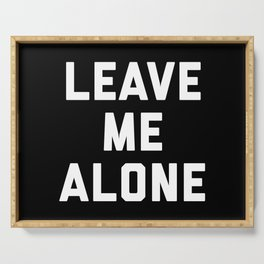 Leave Me Alone Funny Quote Serving Tray