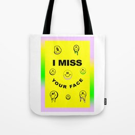 I MISS YOUR FACE Tote Bag