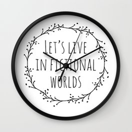 Let's Live in Fictional Worlds - Black and White Wall Clock