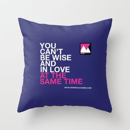 You can't be wise and in love at the same time Throw Pillow