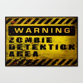 Warning - Zombie Detention Area Canvas Print