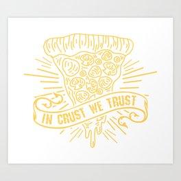 In Crust We Trust - Funny Pizza Addict Illustration Art Print