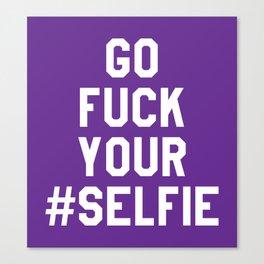 GO FUCK YOUR SELFIE (Purple) Canvas Print